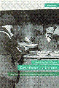 Jakub Rákosník, Jiří Noha: Kapitalismus na kolenou - Dopad velké hospodářské krize na evropskou společnost v letech 1929-1934 cena od 299 Kč