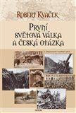 Robert Kvaček: První světová válka a česká otázka - 2. vydání cena od 163 Kč