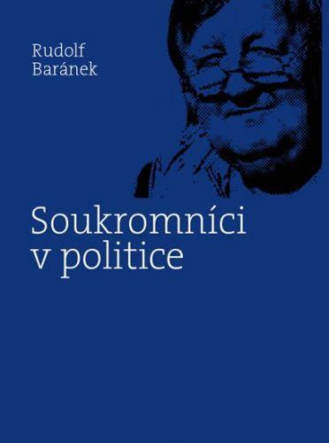 Rudolf Baránek: Soukromníci v politice cena od 251 Kč