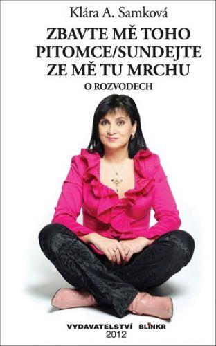 Klára A. Samková: Zbavte mě toho pitomce / Sundejte ze mě tu mrchu - O rozvodech cena od 124 Kč