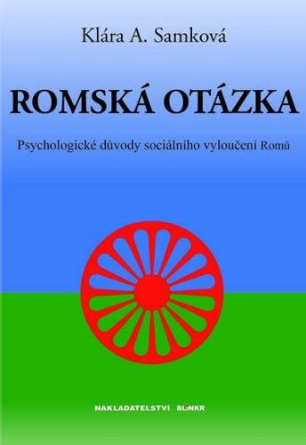 Klára A. Samková: Romská otázka - Psychologické příčiny sociálního vyloučení Romů cena od 99 Kč