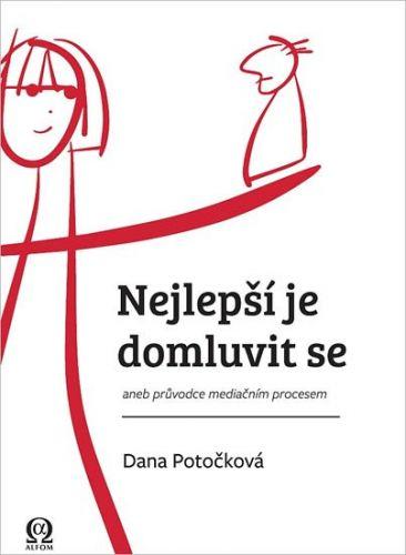 Dana Potočková: Nejlepší je domluvit se aneb průvodce mediačním procesem cena od 255 Kč