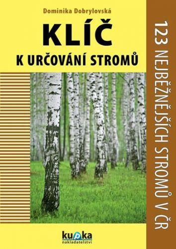 Dominika Dobrylovská: Klíč k určování stromů - 123 nejběžnějších stromů v ČR cena od 46 Kč
