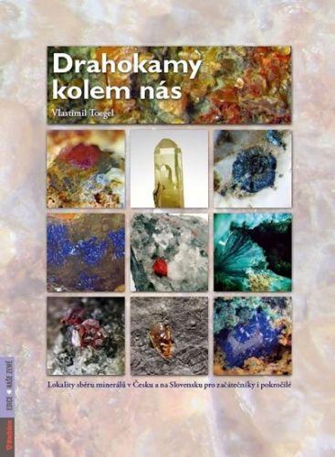 Toegel Vlastimil: Drahokamy kolem nás - Lokality sběru minerálů v Česku a na Slovensku pro začátečníky i pokročilé cena od 261 Kč