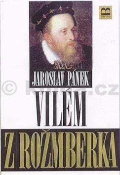 Jaroslav Pánek Vilém z Rožmberka cena od 200 Kč