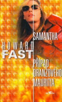 Howard Fast: Samantha Případ oranžového mauritia cena od 99 Kč