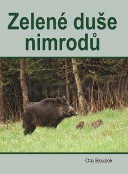 Ota Bouzek: Zelené duše nimrodů cena od 205 Kč