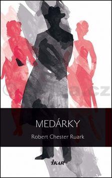 Robert Ruark: Medárky cena od 441 Kč