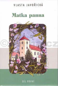 Vlasta Javořická Matka Panna 1.díl cena od 124 Kč