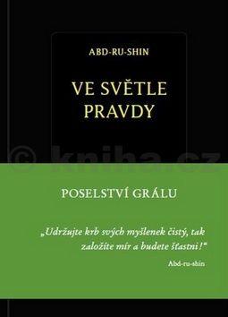 Abd-ru-shin: Ve světle Pravdy - Poselství Grálu cena od 474 Kč