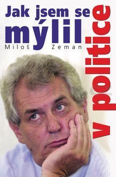Miloš Zeman Jak jsem se mýlil v politice cena od 0 Kč