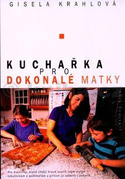 Gisela Krahlová Kuchařka pro dokonalé matky cena od 129 Kč
