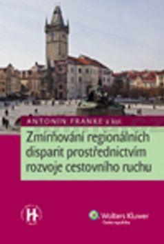 Antonín Franke Zmírňování regionálních disparit prostřednictvím rozvoje cestovního ruchu cena od 253 Kč