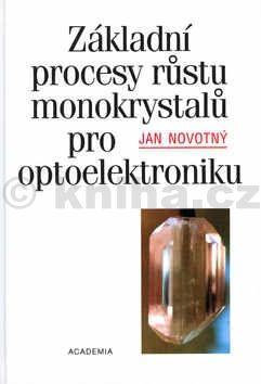 Jan Novotný Základní procesy růstu monokrystalů pro optoelektroniku cena od 237 Kč
