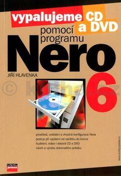 Jiří Hlavenka Vypalujeme CD a DVD pomocí programu NERO 6 cena od 72 Kč