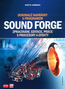 Scott R. Garrigus Dokonalé nahrávky s programem Sound Forge cena od 370 Kč