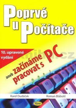 Karel Dudáček Poprvé u počítače aneb začínáme pracovat s PC cena od 58 Kč