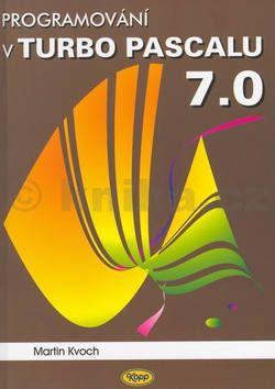 Martin Kvoch: Programování v Turbo Pascalu 7.0 cena od 100 Kč