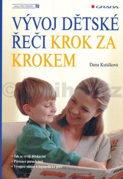 Dana Kutálková Vývoj dětské řeči krok za krokem cena od 128 Kč