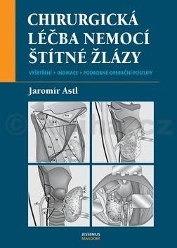 Jaromír Astl Chirurgická léčba nemocí štítné žlázy cena od 394 Kč