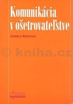 Jarmila Kristová: Komunikácia v ošetrovateľstve cena od 151 Kč