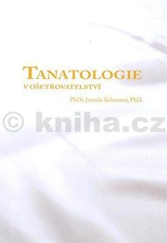 Jarmila Kelnarová Tanatologie v ošetřovatelství cena od 125 Kč