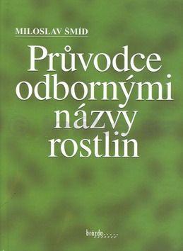 Miloslav Šmíd Průvodce odbornými názvy rostlin cena od 205 Kč
