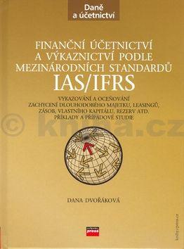 Dana Dvořáková Finanční účetnictví a výkaznictví podle mezinárodních standardů IAS/IFRS cena od 499 Kč