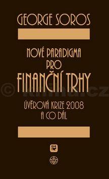 George Soros Nové paradigma pro finanční trhy cena od 170 Kč