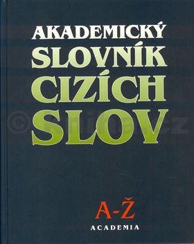 Kolektiv autorů Akademický slovník cizích slov A-Ž cena od 150 Kč