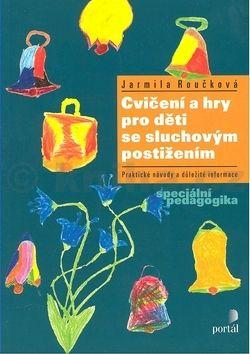 Jarmila Roučková Cvičení a hry pro děti se sluchovým postižením cena od 0 Kč