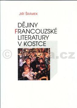 Jiří Šrámek Dějiny francouzské literatury cena od 266 Kč