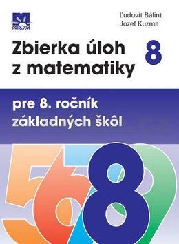 Ľudovít Bálint Zbierka úloh z matematiky pre 8. ročník základných šk˘l cena od 0 Kč