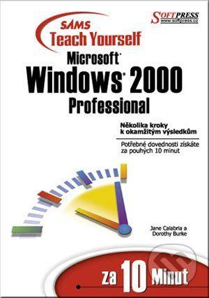 SoftPress Windows 2000 professional za 10 minut - Jane Calabria, Dorothy Burke cena od 85 Kč