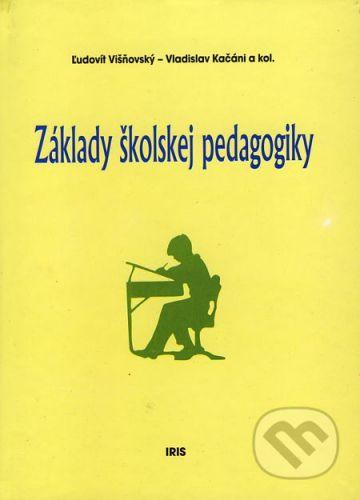 PhDr. Milan Štefanko - IRIS Základy školskej pedagogiky - Ľudovít Višňovský, Vladislav Kačáni a kol. cena od 120 Kč