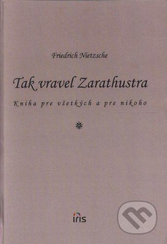 PhDr. Milan Štefanko - IRIS Tak vravel Zarathustra - Friedrich Nietzsche cena od 0 Kč