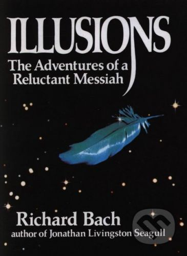 Arrow Books Illusions: The Adventures of a Reluctant Messiah - Richard Bach cena od 299 Kč