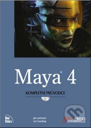 SoftPress Maya 4 - kompletní průvodce - Jim Lammers, Lee Gooding cena od 158 Kč