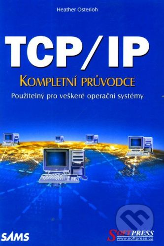 SoftPress TCP/IP – Kompletní průvodce - Heather Osterloh cena od 318 Kč