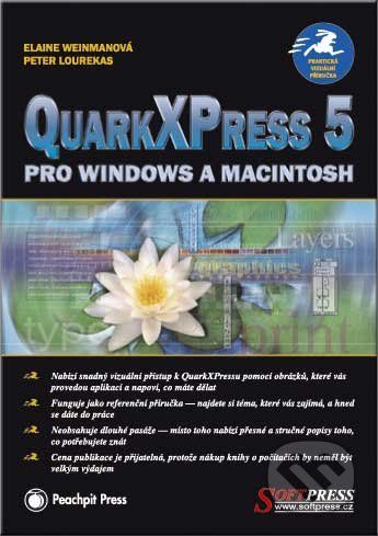 SoftPress QuarkXPress 5 pro Windows a Macintosh - Elaine Weinmann, Peter Lourekas cena od 107 Kč