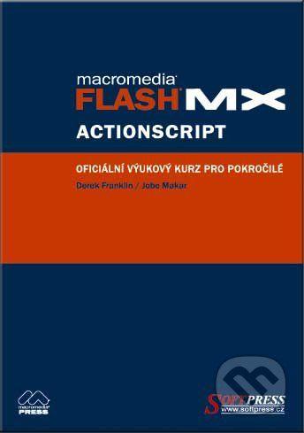 SoftPress Flash MX Actionscript - oficiální výukový kurz - Derek Franklin, Jobe Makar cena od 189 Kč