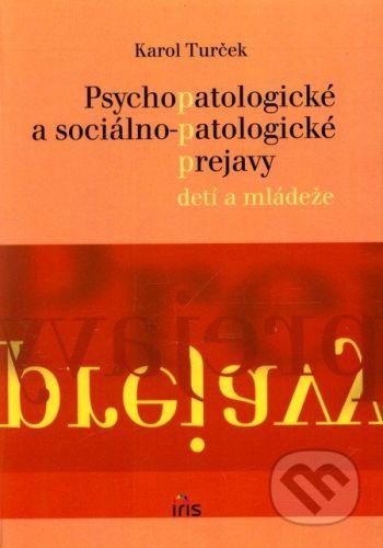 PhDr. Milan Štefanko - IRIS Psychopatologické a sociálno-patologické prejavy u detí a mládeže - Karol Turček cena od 117 Kč