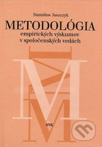 PhDr. Milan Štefanko - IRIS Metodológia empirických výskumov v spoločenských vedách - Stanislaw Juszczyk cena od 149 Kč