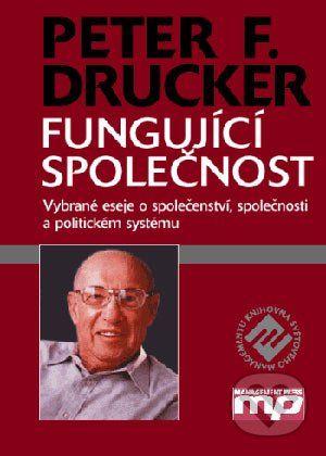 Drucker Peter F.: Fungující společnost - Vybrané eseje o společenství, společnosti a politickém systému cena od 356 Kč