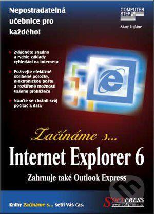 SoftPress Začínáme s… Internet Explorer 6 - Mary Lojkine cena od 74 Kč
