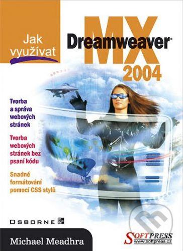 SoftPress Jak využívat Dreamweaver MX 2004 - Michael Meadhra cena od 200 Kč