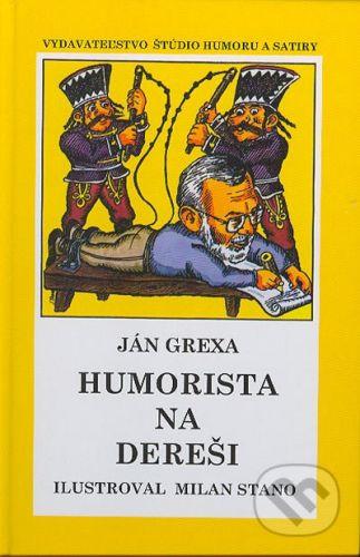 Vydavateľstvo Štúdio humoru a satiry Humorista na dereši. Ilustroval Milan Stano - Ján Grexa cena od 100 Kč