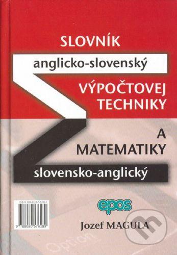 Ing. Miroslav Mračko - EPOS Slovník výpočtovej techniky a matematiky - A-S a S-A - Jozef Magula cena od 471 Kč