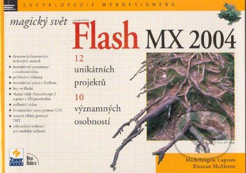 Zoner Press Magický svět Macromedia Flash MX 2004 - Michelangelo Capraro, Duncan McAlester cena od 160 Kč