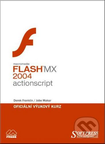 SoftPress Flash MX 2004 Actionscript - oficiální výukový kurz - Derek Franklin, Jobe Makar cena od 485 Kč